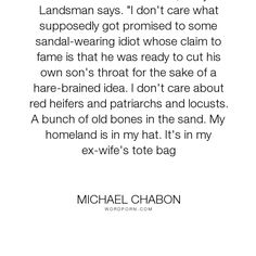 "Michael Chabon - ""I don't care what is written,"" Meyer Landsman says. ""I don't care what supposedly..."". religion, home, identity, history, self-reliance, nationality, jewish"