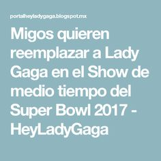 Migos quieren reemplazar a Lady Gaga en el Show de medio tiempo del Super Bowl 2017 - HeyLadyGaga