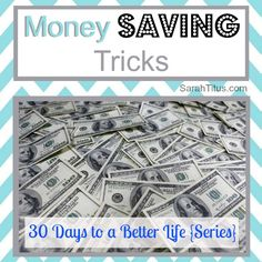 Money Saving Tricks: 30 Days to a Better Life {Series} - Sarah Titus