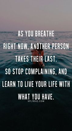 stop complaining is excellent advice. It is not about you and how you feel, it…