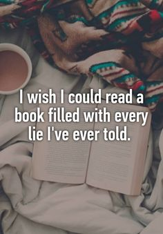 I wish I could read a book filled with every lie I've ever told.