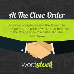 "‪#‎WordStock‬ of the day ""At The Close Order"" an order accepted during the 10-minute run-off period, the price of which shall be limited to the closing price of a particular issue. (Source: PSE)"
