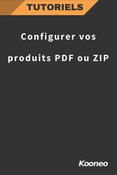 Configurer vos produits PDF ou ZIP : http://help.kooneo.com/article/139-ajouter-vos-produits-pdf-ou-zip