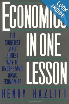 Economics in One Lesson: The Shortest and Surest Way to Understand Basic Economics: Henry Hazlitt. Recommended by Warren Cole Smith.