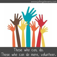 I'd love to volunteer to work with animals or to help the elderly... those that volunteer are inspirational.