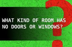 What kind of room has no doors or windows?