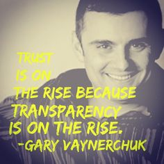 """""""Trust is on the rise because transparency is on the rise."""" ~ Gary Vaynerchuk  #quotes #marketingquotes #quoteoftheday"""