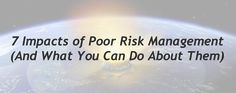 7 Impacts of Poor Risk Management (And What You Can Do About Them)