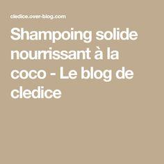 Shampoing solide nourrissant à la coco - Le blog de cledice