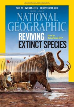 De-extinction Credit: National Geographic National Geographic magazine covers de-extinction in its April 2013 issue. The National Geographic Society also hosted a forum on the subject, TEDxDeExtinction, in Washington, D. National Geographic Cover, National Geographic Wallpaper, Animal Magazines, Arctic Ice, Michael Crichton, Extinct Animals, Extinct Birds, Prehistoric Animals, Jurassic Park