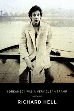I Dreamed I Was a Very Clean Tramp by Richard Hell | 15 Books Every Punk Must Read