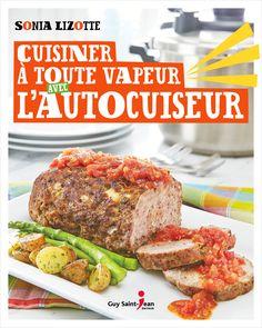 Cuisiner à toute vapeur avec l'autocuiseur - Sonia Lizotte #livre #recette #cuisine #book #Québec