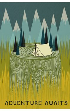 """.""""adventure awaits"""" [beautiful artwork with a campsite on a tree stump with pine trees and mountains in the background]"""