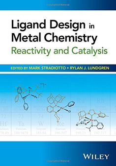 Ligand design in metal chemistry : reactivity and catalysis / edited by Mark Stradiotto, Rylan J. Lundgren