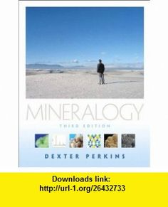 Mineralogy (3rd Edition) (9780321663061) Dexter Perkins , ISBN-10: 0321663063  , ISBN-13: 978-0321663061 ,  , tutorials , pdf , ebook , torrent , downloads , rapidshare , filesonic , hotfile , megaupload , fileserve