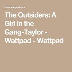 The Outsiders: A Girl in the Gang-Taylor - Wattpad - Wattpad