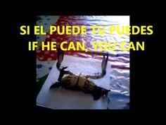 IF HE CAN DO IT, YOU CAN DO IT.  SI EL PUEDE TU PUEDES