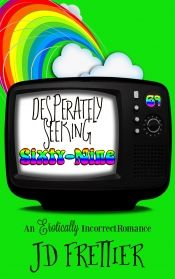 Desperately Seeking Sixty-Nine by J.D. Frettier (a pen name for Jennifer Theriot) - Temporarily FREE! @jtheriot2000 @OnlineBookClub