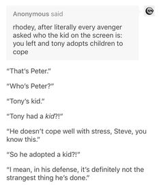 Tony adopts a kid to deal with the stress lol<<<where do you think everyone got the idea of Nebula and Harley being adopted by Tony? Funny Marvel Memes, Marvel Jokes, Dc Memes, Avengers Memes, Marvel Dc Comics, Marvel Avengers, Fandoms, Spideypool, Superfamily