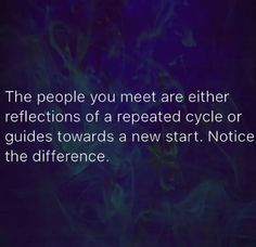 The people you meet are either reflections of a repeated cycle or guides towards a new start. Notice the difference Words Quotes, Me Quotes, Motivational Quotes, Inspirational Quotes, Sayings, The Words, Great Quotes, Quotes To Live By, New Start Quotes
