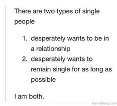 """67 Funny Single Memes - """"There are two types of single people: Desperately wants to be in a relationship. Desperately wants to remain single for as long as possible. Funny Single Memes, Single Jokes, Single Life Funny, True Quotes, Words Quotes, Sayings, Single Life Quotes, Memes About Being Single, Being Single Humor"""
