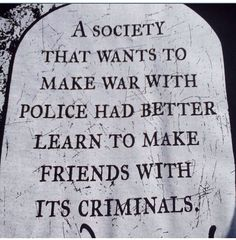Finally, someone says the TRUTH.When given the choice (like, every day!), I'll make friends with Police, thanks. Cop Wife, Police Wife Life, Police Lives Matter, Political Quotes, Law Enforcement Officer, Thin Blue Lines, Life Lessons, Wisdom, Sayings