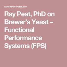 Ray Peat, PhD on Brewer's Yeast – Functional Performance Systems (FPS)