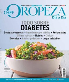 Revista Chef Oropeza Noviembre No.56  En este número encontrarás todo lo que necesitas saber si vives con diabetes o conoces a alguien que la padezca. Además menú mensual y recetas de acuerdo a tu perfil.