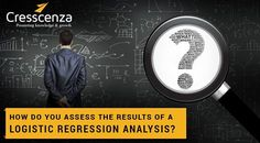 How do you assess the results of a logistic regression analysis?