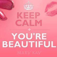 "Keep Calm YOU""RE BEAUTIFUL   #MARYKAY"
