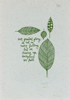 our greatest glory is not in never falling but in rising up everytime we fall. emerson.