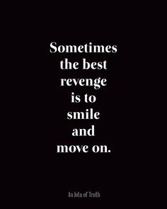 Sometimes the best revenge is to smile and move on | Inspirational Quotes