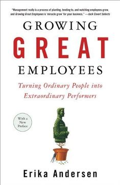 Growing Great Employees: Turning Ordinary People into Extraordinary Performers Erika Andersen 1591841909 9781591841906 How to develop an all-star staff, even if you dont know the first thing about managing Your employees are, like, Personal Development Books, Leadership Development, Self Development, Good Books, Books To Read, My Books, Reading Lists, Book Lists, Life Changing Books