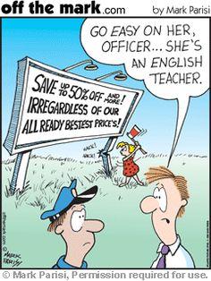 Go easy on her, officer...She's an English teacher.