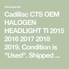 """Cadillac CTS OEM HALOGEN HEADLIGHT TI 2015 2016 2017 2018 2019. Condition is """"Used"""". Shipped with USPS First Class. REVIEW PHOTOS FOR FLAWS IN OUTER for Sale in Jupiter, FL - OfferUp Halogen Headlights, Jupiter Fl, Cadillac Cts, First Class, Being Used, Oem, Conditioner, Flaws, Ship"""