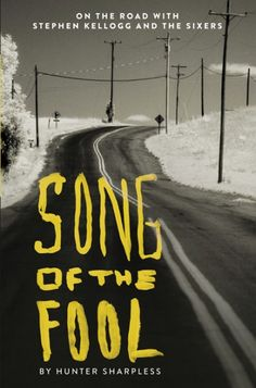 Song of the Fool (On the Road with Stephen Kellogg and the Sixers; BY Hunter Sharpless; FOREWORD BY Stephen Kellogg; Imprint: Resource Publications). When nineteen-year-old Hunter Sharpless e-mails roots rock band Stephen Kellogg and the Sixers, he doesn't expect a response. He wants to write a book about them. When his inbox chimes two hours later, telling him he has a chance to tour with the band for three full months, he dreams of groupies and Almost Famous. It doesn't take long…