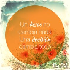 #Frase #Quote #Mujer Un deseo no cambia nada, una decisión cambia todo. www.facebook.com/BioOil.Mx