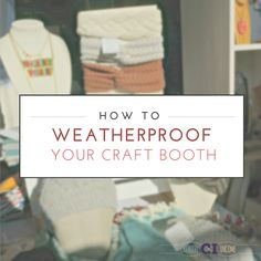 How to Weatherproof Your Craft Booth | Creative Income | Bloglovin'
