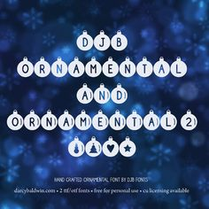 DJB Ornamental Fonts: Personal UseDecorate your papers, bulletin boards, newsletters, product covers, Powerpoint presentations, worksheets and more with this adorable Christmas Ornament Font set from DJB Fonts.This file contains 2 .ttf/otf font files with all upper and lower case letters, all numbers and most common punctuation.
