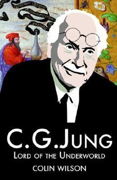 C.G. Jung: Lord of the Underworld by Colin Wilson