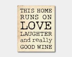 this home runs on love laughter and good wine - Google Search