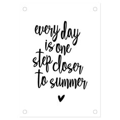Tuinposter Everydau is one step closer to summer Quotes Deze Lifestyle Papergoodies zijn tof - Styling-ID Summer Quotes Summertime, Summer Night Quotes, Daily Quotes, Life Quotes, Summer Decoration, Season Quotes, Travel Captions, Motivational Quotes, Inspirational Quotes