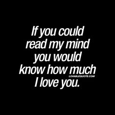 """""""If you could read my mind you would know how much I love you."""" - #iloveyou #quote www.lovablequote.com"""
