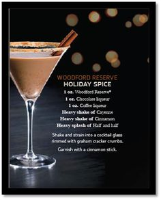 Woodford Reserve Holiday Spice Cocktail:  Woodford Reserve, Chocolate liqueur, coffee liqueur, Shake of Cayene,Shake of Coffee Liqueur and splash of Half and Half