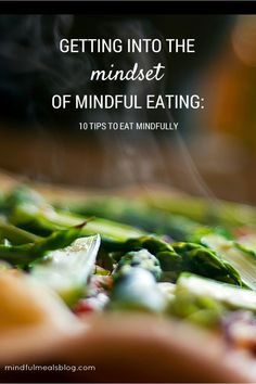 Getting into the Mindset of Mindful Eating: 10 Tips