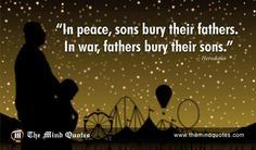 In peace, sons bury their fathers. In war, fathers bury their sons.Herodotus Quotes on Peace and Father's Day. Read, Think and Share. #fathersday #happyfathersday #missyoudad