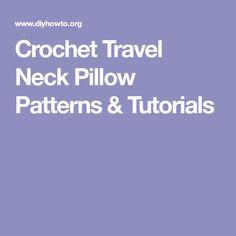 Crochet Travel Neck Pillow Patterns & Tutorials