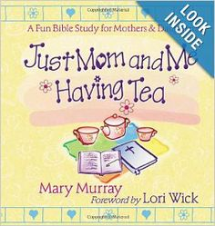 Just Mom and Me Having Tea: A Fun Bible Study for Mothers and Daughters: Mary J. Murray, Lori Wick: : Just Mom and Me Having Tea is a perfect venue for mothers and daughters to strengthen their special bond and grow in their Christian walk. Flexible lessons full of creative ideas and activities cover topics important to girls (ages 6-9), including:the  joys of being a good friend,how God makes everyone special, the benefits of helping others,