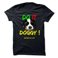 DO IT DOGGY !Another eye-catching super humorous design featuring Buster - Do It Doggy ! No one will miss you in this ! From BustersNuts.animal, animal welfare, funny, humor, humorous, do it doggy, dog, Buster, Busters Nuts