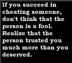 This just made me feel amazing.  For all the times I've been cheated on and for all the times that I didn't cheat.  I am a better person today because someone wrote this.